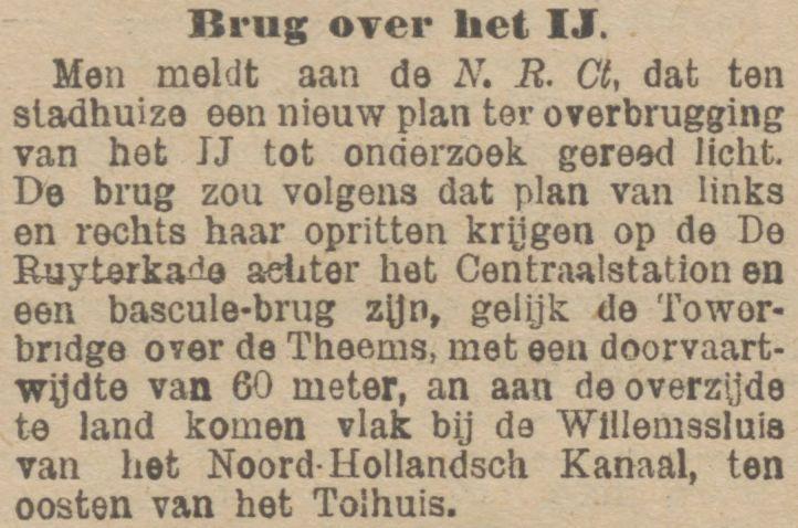 Al weer een nieuw plan voor een brug over het IJ.Brug over het IJ, weer een nieuw plan. De Tijd, 28 juli 1899