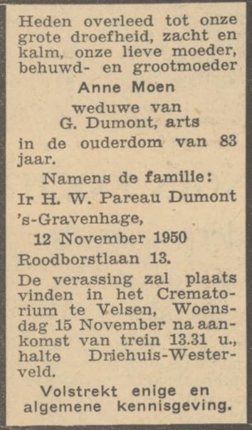 Antje Moen, weduwe van de arts Henri Guillaume Dumont sterft op 12 november 1950 in het huis van haar zoon op de Roodborstlaan 13 in Den Haag. Ze wordt 'ver-ast' in Velsen.