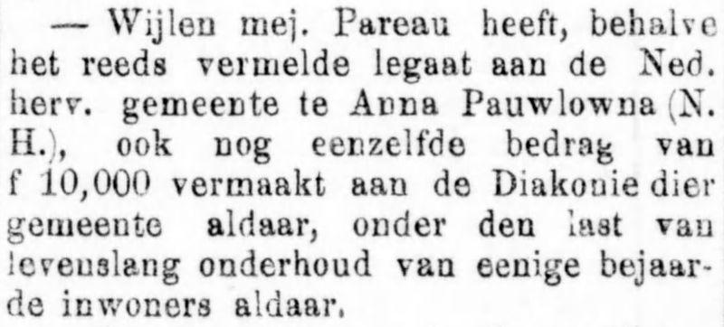 Johanna Margaretha Wilhelmina (Anna) Pareau laat een groot bedrag na aan de Diakonie van de kerk in Anna Paulowna waar haar broer Antoine Guillaume Pareau decennialang de predikant was.